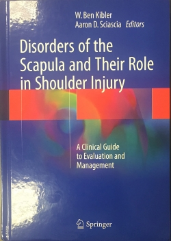 Disorders of the Scapula; W. Ben Kibler and Aaron Sciascia (Eds)